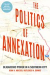 The Politics of Annexation: Oligarchic Power in a Southern City by John V. Moeser and Rutledge M. Dennis