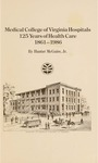 Medical College of Virginia Hospitals 125 Years of health care 1861 - 1986 by Hunter H. McGuire